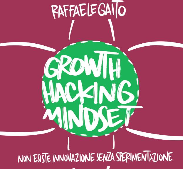 Growth Hacking Mindset di Raffaele Gaito è il libro da tenere sulla scrivania nel 2020